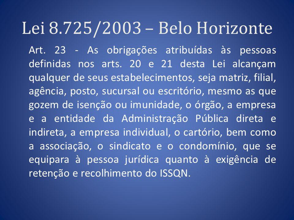 Lei 8.725/2003 – Belo Horizonte Art. 23 - As obrigações atribuídas às pessoas definidas nos arts. 20 e 21 desta Lei alcançam qualquer de seus estabele