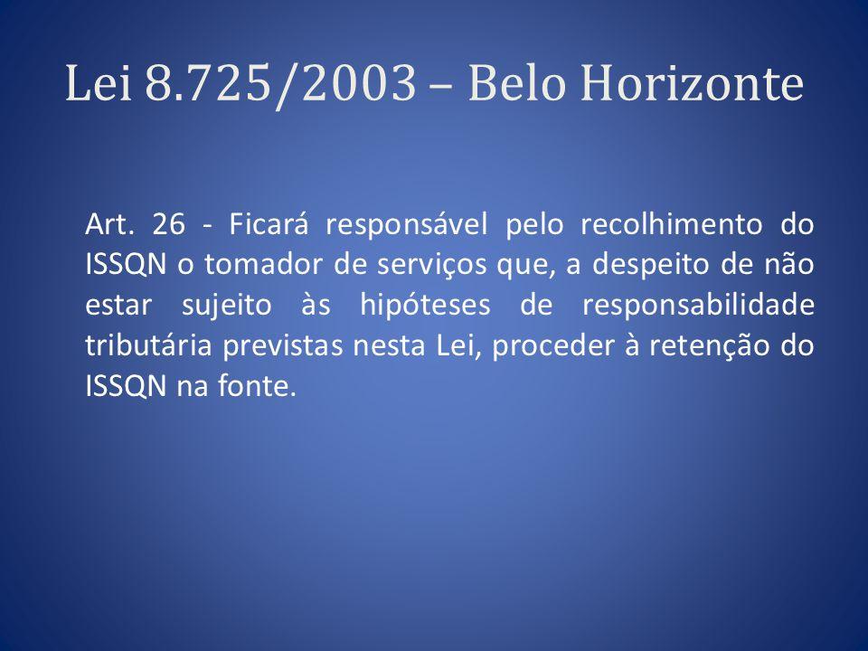 Lei 8.725/2003 – Belo Horizonte Art. 26 - Ficará responsável pelo recolhimento do ISSQN o tomador de serviços que, a despeito de não estar sujeito às