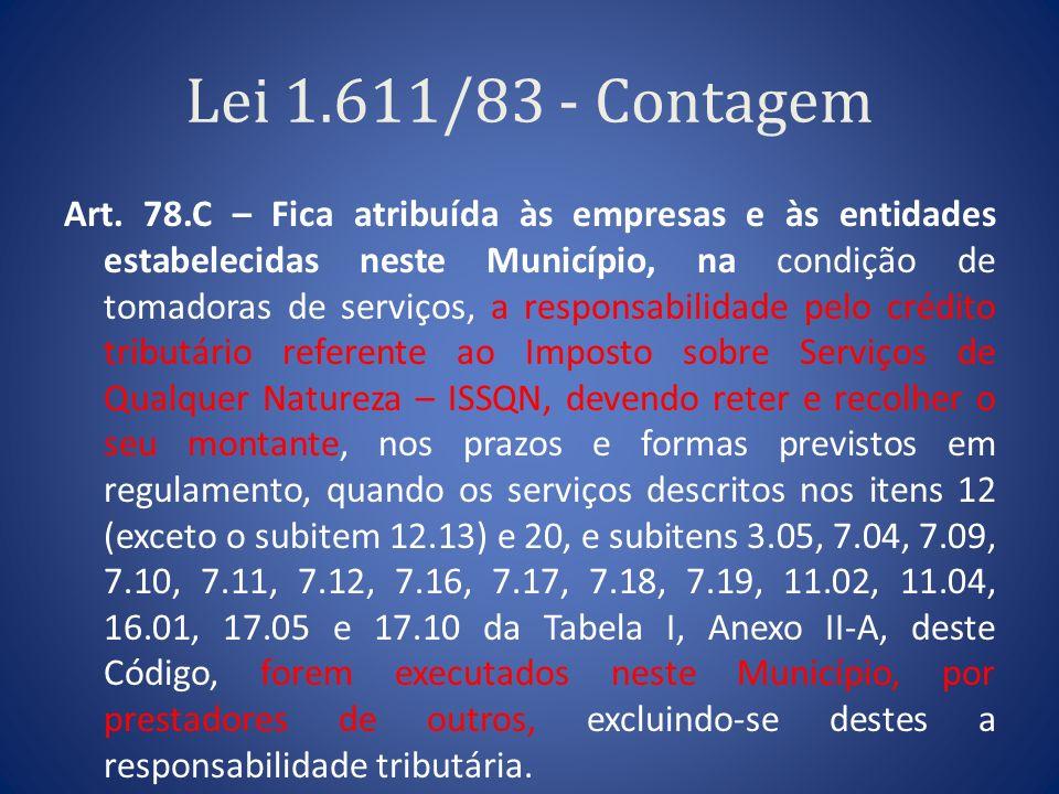 Lei 1.611/83 - Contagem Art. 78.C – Fica atribuída às empresas e às entidades estabelecidas neste Município, na condição de tomadoras de serviços, a r