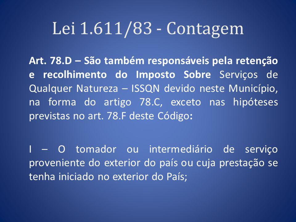 Lei 1.611/83 - Contagem Art. 78.D – São também responsáveis pela retenção e recolhimento do Imposto Sobre Serviços de Qualquer Natureza – ISSQN devido