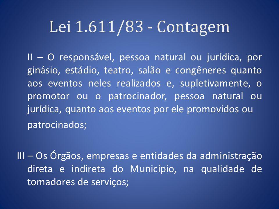 Lei 1.611/83 - Contagem II – O responsável, pessoa natural ou jurídica, por ginásio, estádio, teatro, salão e congêneres quanto aos eventos neles real