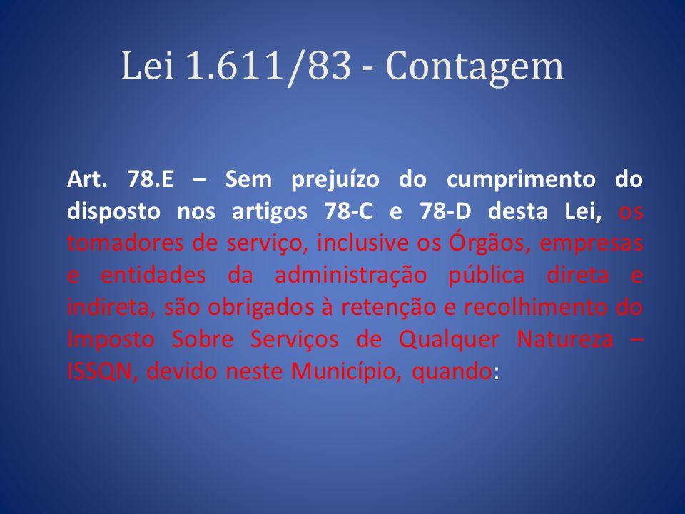Lei 1.611/83 - Contagem Art. 78.E – Sem prejuízo do cumprimento do disposto nos artigos 78-C e 78-D desta Lei, os tomadores de serviço, inclusive os Ó