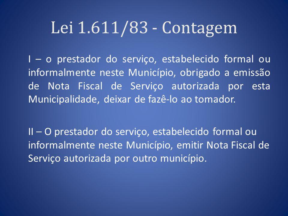 Lei 1.611/83 - Contagem I – o prestador do serviço, estabelecido formal ou informalmente neste Município, obrigado a emissão de Nota Fiscal de Serviço
