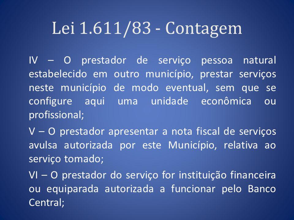 Lei 1.611/83 - Contagem IV – O prestador de serviço pessoa natural estabelecido em outro município, prestar serviços neste município de modo eventual,