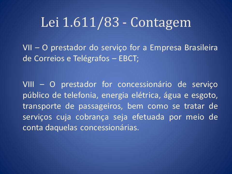 Lei 1.611/83 - Contagem VII – O prestador do serviço for a Empresa Brasileira de Correios e Telégrafos – EBCT; VIII – O prestador for concessionário d