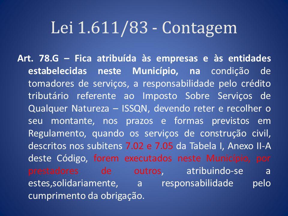 Lei 1.611/83 - Contagem Art. 78.G – Fica atribuída às empresas e às entidades estabelecidas neste Município, na condição de tomadores de serviços, a r
