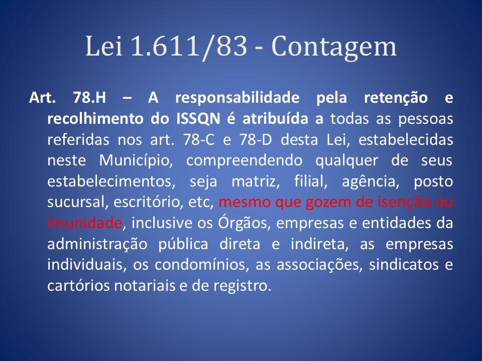 Lei 1.611/83 - Contagem Art. 78.H – A responsabilidade pela retenção e recolhimento do ISSQN é atribuída a todas as pessoas referidas nos art. 78-C e