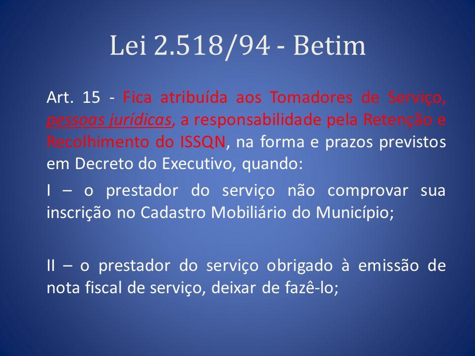 Lei 2.518/94 - Betim Art. 15 - Fica atribuída aos Tomadores de Serviço, pessoas jurídicas, a responsabilidade pela Retenção e Recolhimento do ISSQN, n