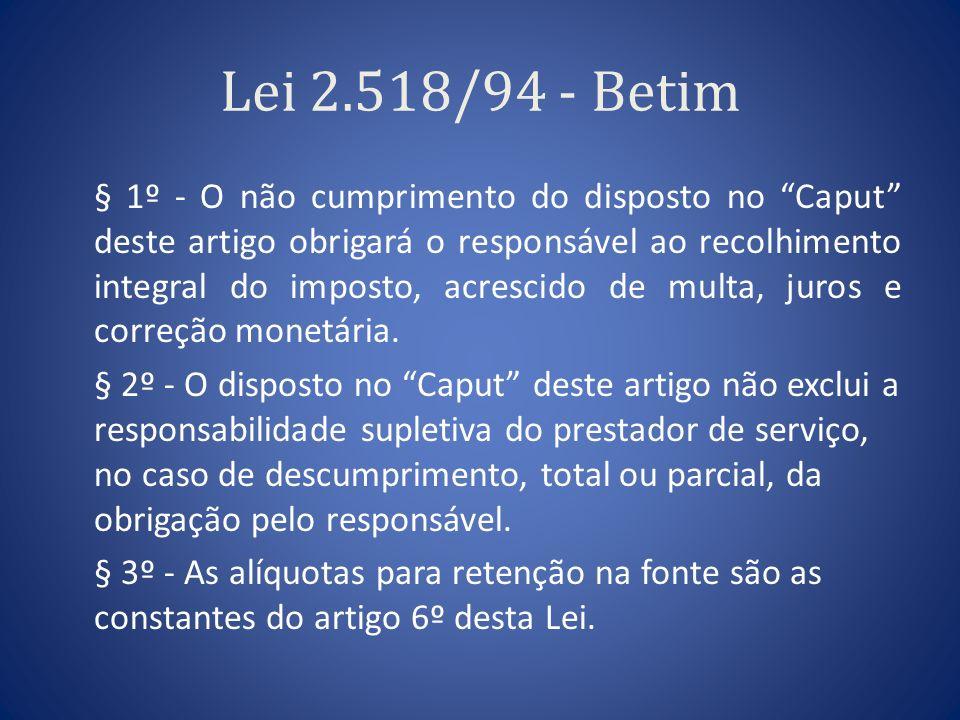 Lei 2.518/94 - Betim § 1º - O não cumprimento do disposto no Caput deste artigo obrigará o responsável ao recolhimento integral do imposto, acrescido