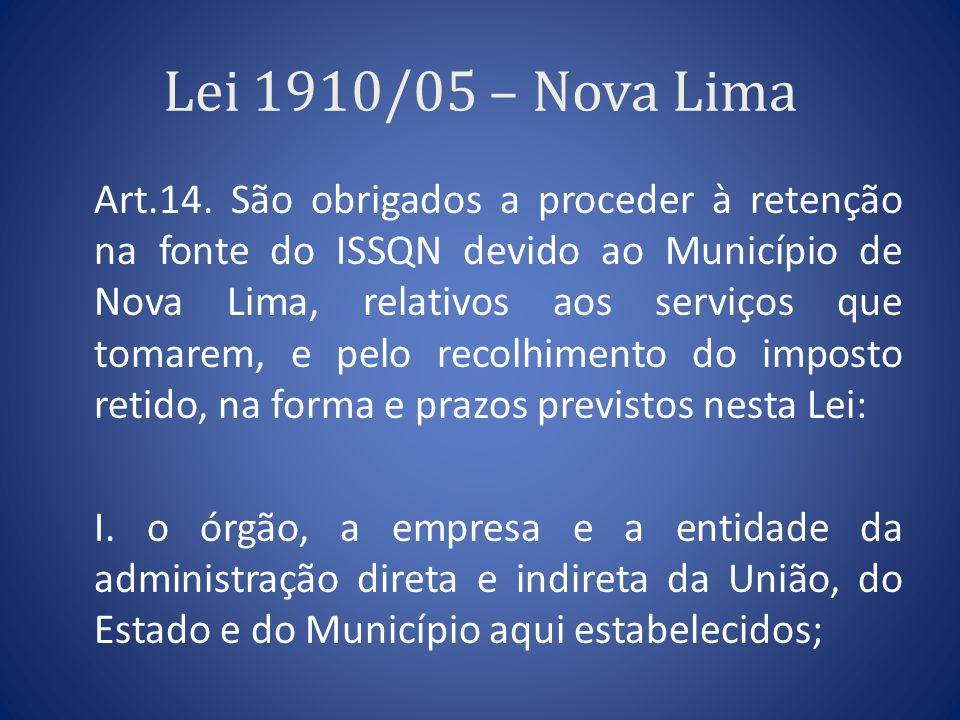 Lei 1910/05 – Nova Lima Art.14. São obrigados a proceder à retenção na fonte do ISSQN devido ao Município de Nova Lima, relativos aos serviços que tom