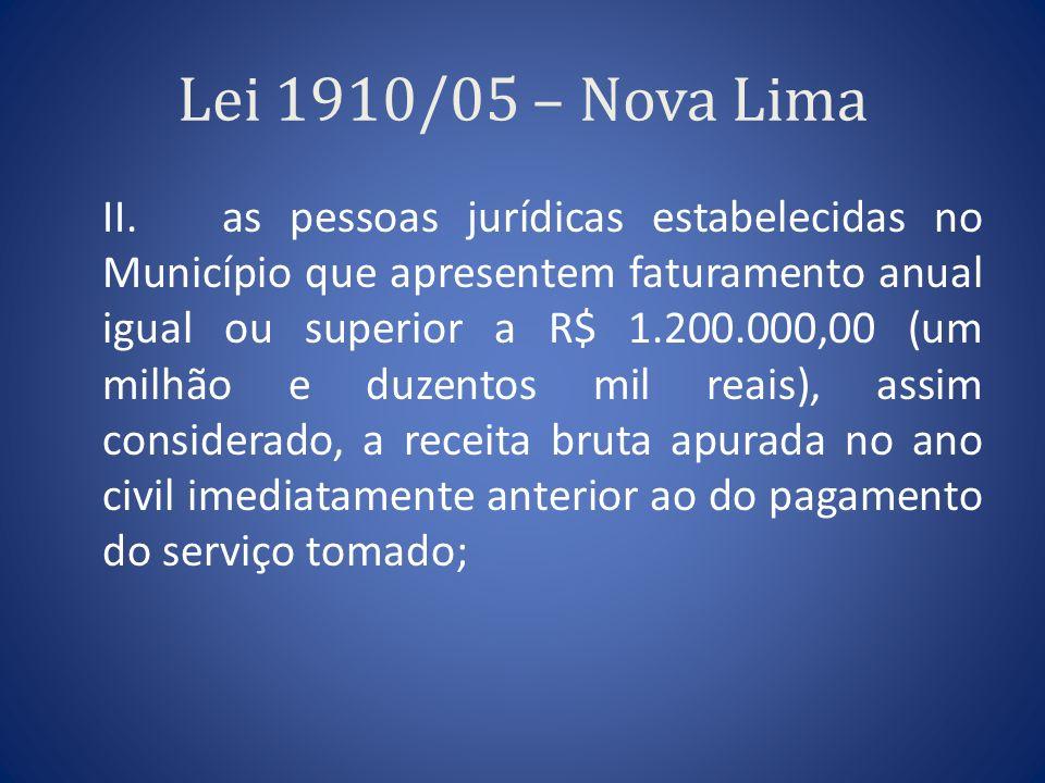 Lei 1910/05 – Nova Lima II. as pessoas jurídicas estabelecidas no Município que apresentem faturamento anual igual ou superior a R$ 1.200.000,00 (um m