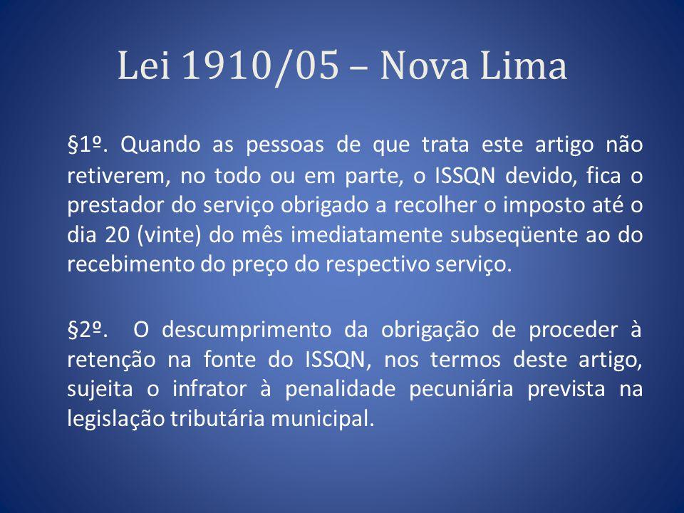 Lei 1910/05 – Nova Lima §1º. Quando as pessoas de que trata este artigo não retiverem, no todo ou em parte, o ISSQN devido, fica o prestador do serviç