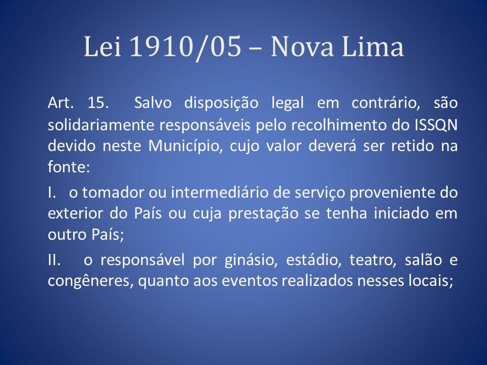 Lei 1910/05 – Nova Lima Art. 15. Salvo disposição legal em contrário, são solidariamente responsáveis pelo recolhimento do ISSQN devido neste Municípi