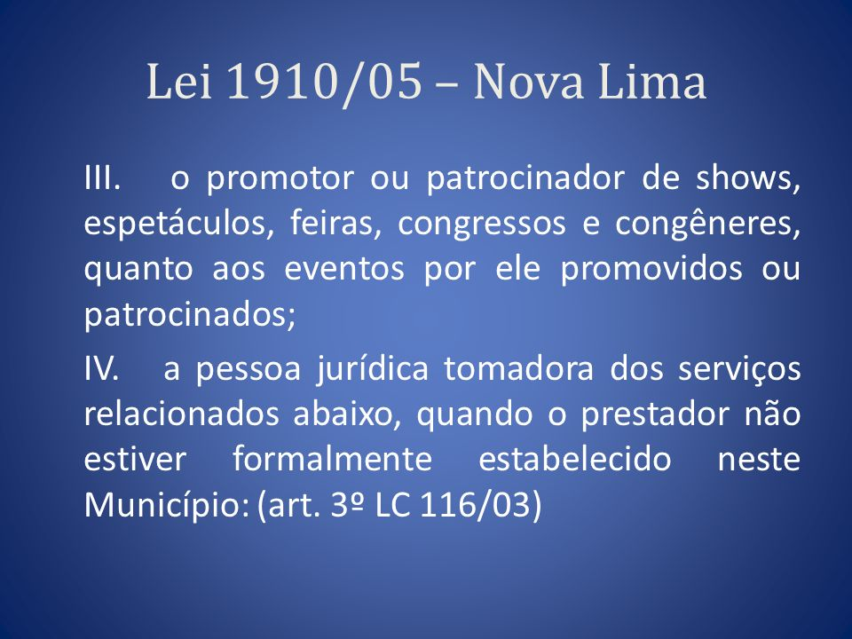 Lei 1910/05 – Nova Lima III. o promotor ou patrocinador de shows, espetáculos, feiras, congressos e congêneres, quanto aos eventos por ele promovidos