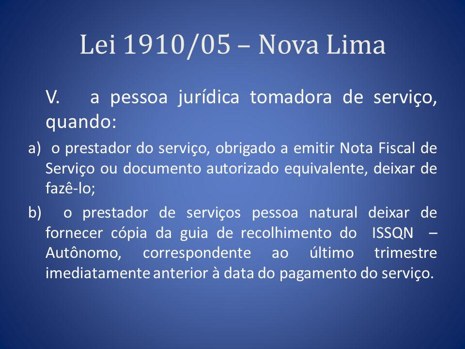 Lei 1910/05 – Nova Lima V. a pessoa jurídica tomadora de serviço, quando: a) o prestador do serviço, obrigado a emitir Nota Fiscal de Serviço ou docum