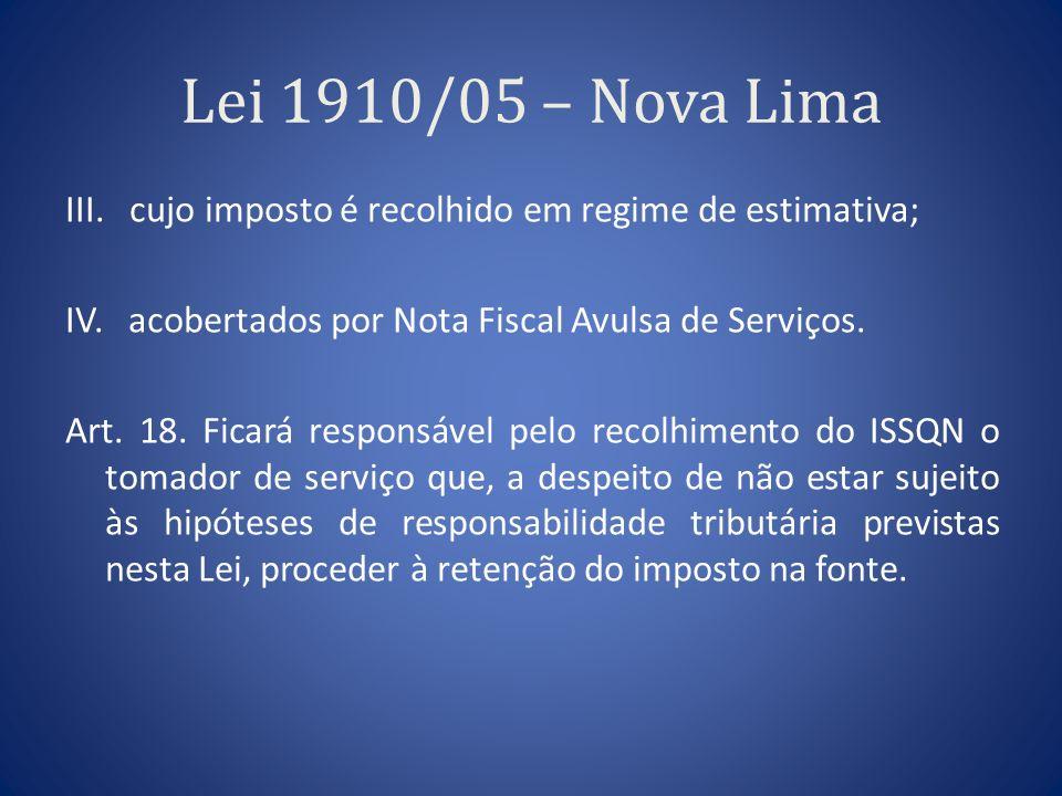 Lei 1910/05 – Nova Lima III. cujo imposto é recolhido em regime de estimativa; IV. acobertados por Nota Fiscal Avulsa de Serviços. Art. 18. Ficará res