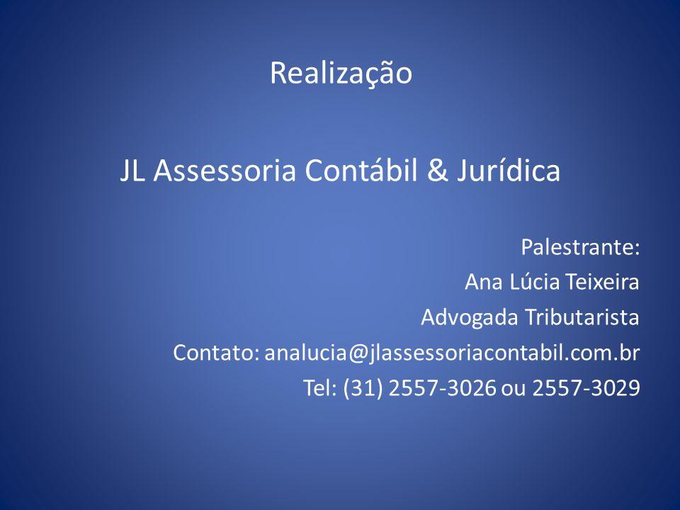 Realização JL Assessoria Contábil & Jurídica Palestrante: Ana Lúcia Teixeira Advogada Tributarista Contato: analucia@jlassessoriacontabil.com.br Tel:
