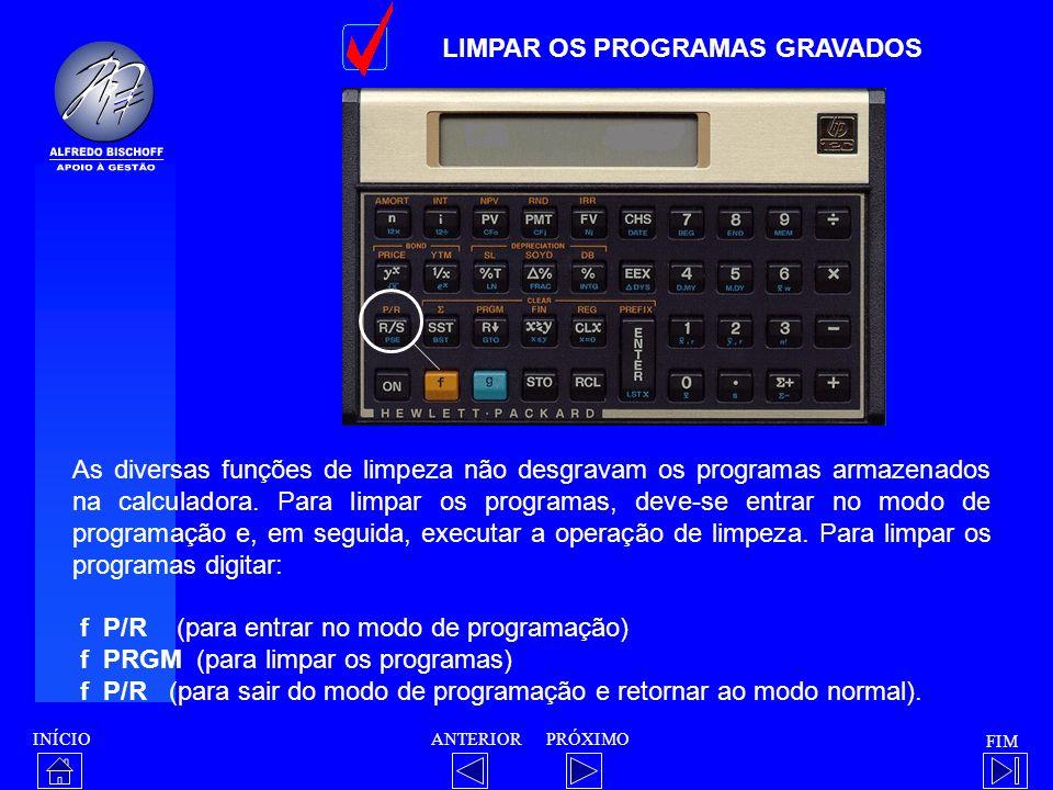 INÍCIO FIM ANTERIORPRÓXIMO LIMPAR OS PROGRAMAS GRAVADOS As diversas funções de limpeza não desgravam os programas armazenados na calculadora. Para lim
