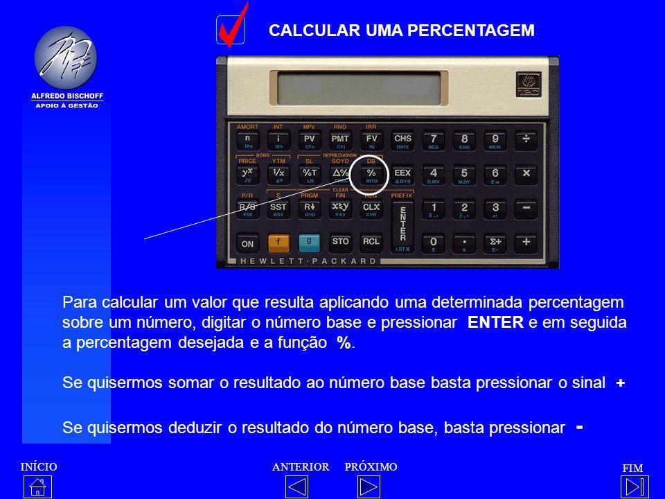 INÍCIO FIM ANTERIORPRÓXIMO CALCULAR UMA PERCENTAGEM Para calcular um valor que resulta aplicando uma determinada percentagem sobre um número, digitar