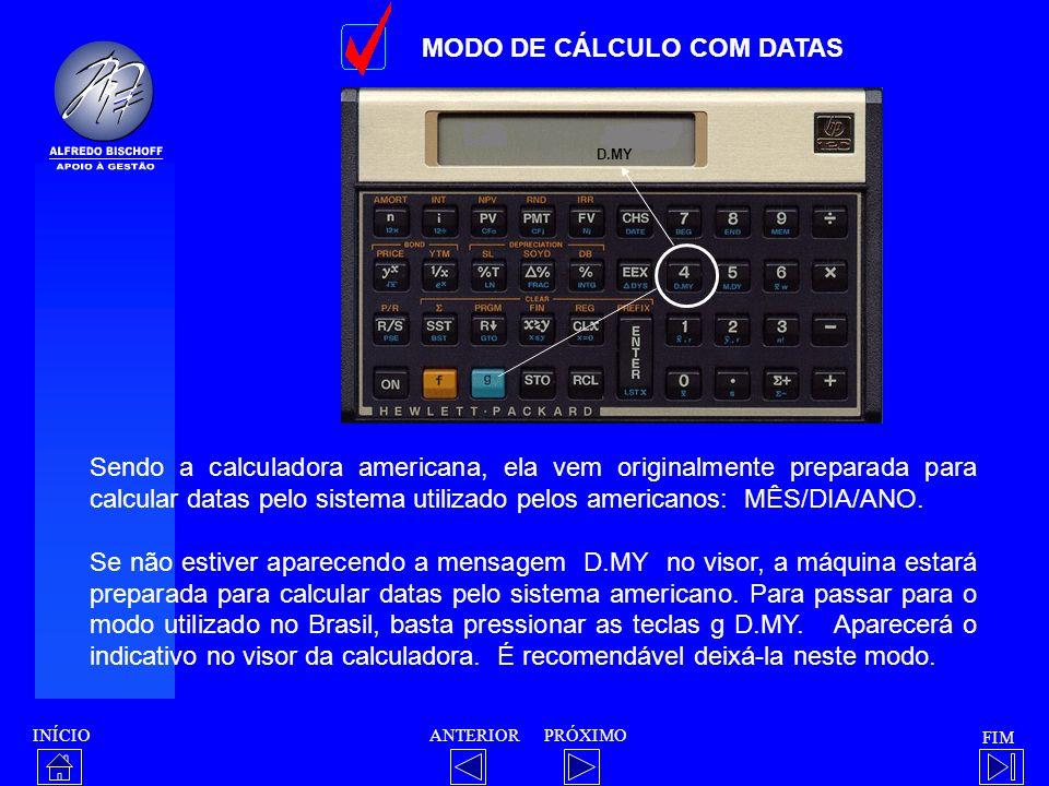 INÍCIO FIM ANTERIORPRÓXIMO MODO DE CÁLCULO COM DATAS Sendo a calculadora americana, ela vem originalmente preparada para calcular datas pelo sistema u