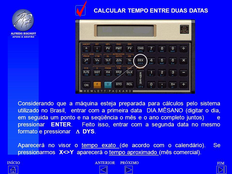 INÍCIO FIM ANTERIORPRÓXIMO CALCULAR TEMPO ENTRE DUAS DATAS Considerando que a máquina esteja preparada para cálculos pelo sistema utilizado no Brasil,