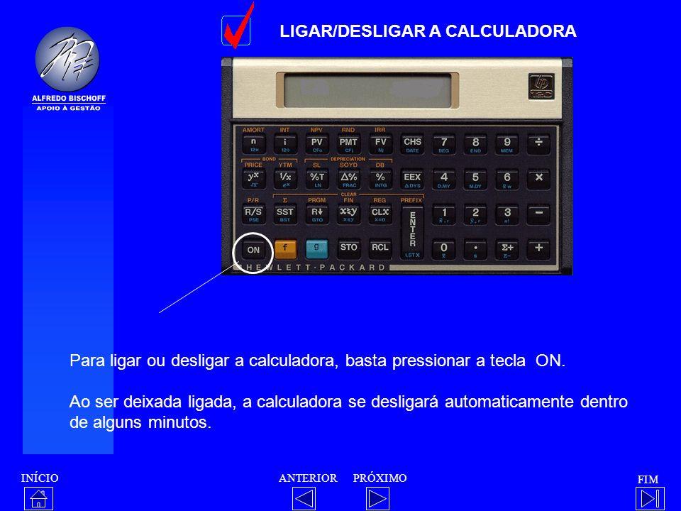 INÍCIO FIM ANTERIORPRÓXIMO LIGAR/DESLIGAR A CALCULADORA Para ligar ou desligar a calculadora, basta pressionar a tecla ON. Ao ser deixada ligada, a ca