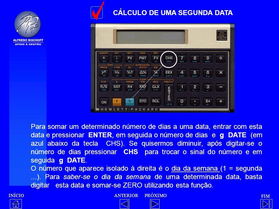 INÍCIO FIM ANTERIORPRÓXIMO CÁLCULO DE UMA SEGUNDA DATA Para somar um determinado número de dias a uma data, entrar com esta data e pressionar ENTER, e