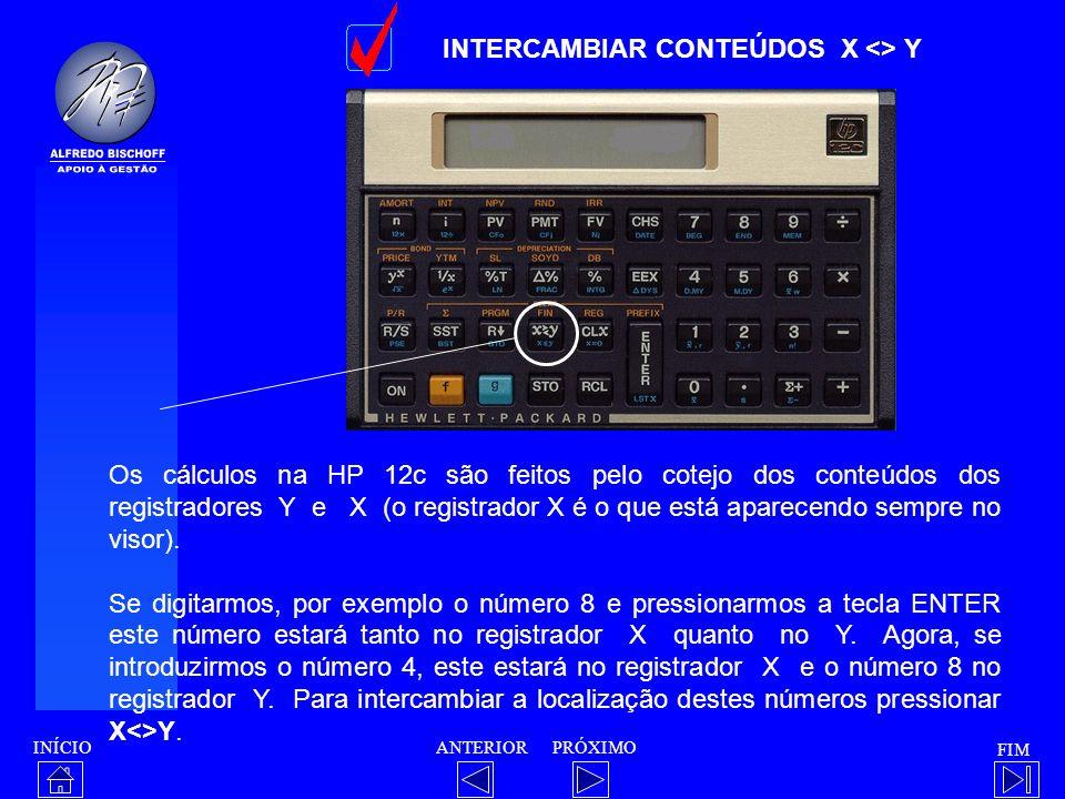 INÍCIO FIM ANTERIORPRÓXIMO INTERCAMBIAR CONTEÚDOS X <> Y Os cálculos na HP 12c são feitos pelo cotejo dos conteúdos dos registradores Y e X (o registr