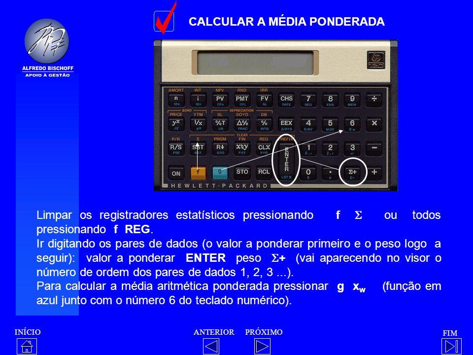 INÍCIO FIM ANTERIORPRÓXIMO CALCULAR A MÉDIA PONDERADA Limpar os registradores estatísticos pressionando f ou todos pressionando f REG. Ir digitando os