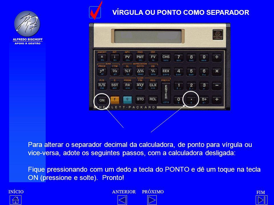 INÍCIO FIM ANTERIORPRÓXIMO VÍRGULA OU PONTO COMO SEPARADOR Para alterar o separador decimal da calculadora, de ponto para vírgula ou vice-versa, adote