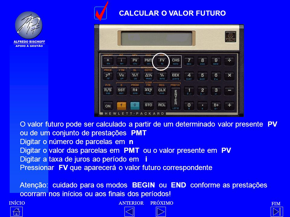 INÍCIO FIM ANTERIORPRÓXIMO CALCULAR O VALOR FUTURO O valor futuro pode ser calculado a partir de um determinado valor presente PV ou de um conjunto de