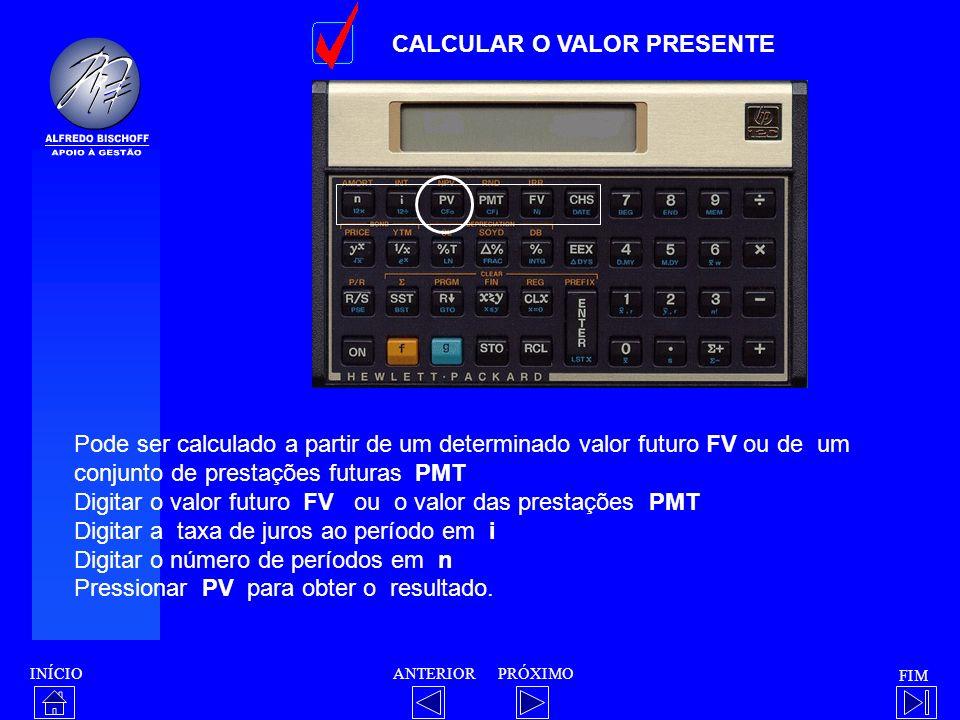 INÍCIO FIM ANTERIORPRÓXIMO CALCULAR O VALOR PRESENTE Pode ser calculado a partir de um determinado valor futuro FV ou de um conjunto de prestações fut
