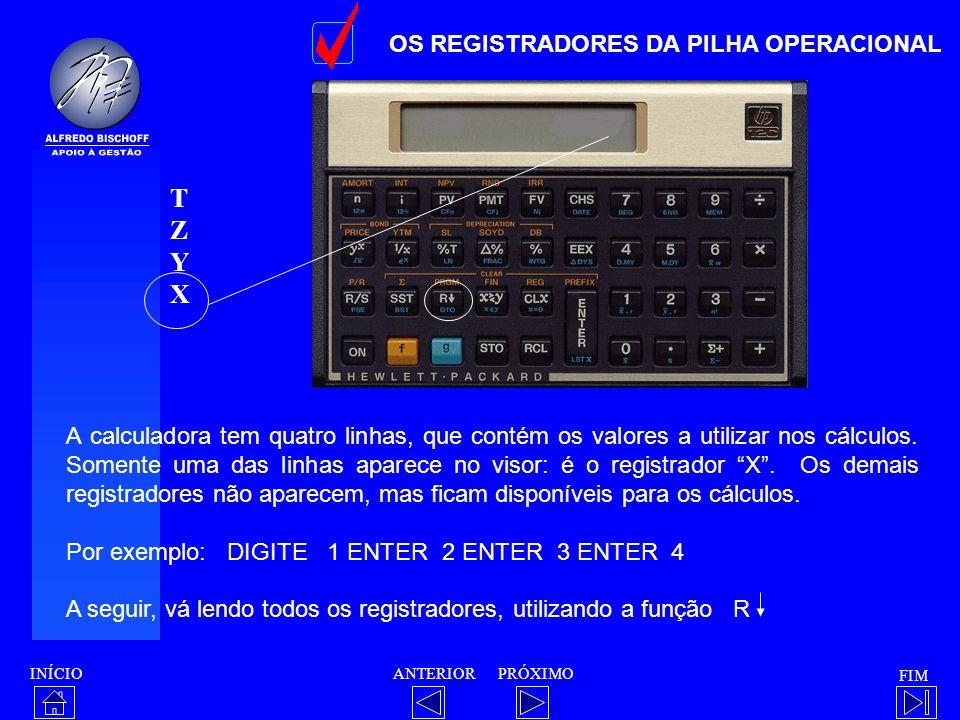 INÍCIO FIM ANTERIORPRÓXIMO OS REGISTRADORES DA PILHA OPERACIONAL A calculadora tem quatro linhas, que contém os valores a utilizar nos cálculos. Somen