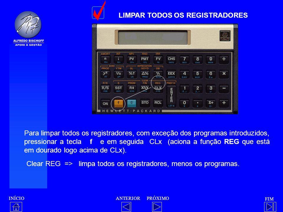INÍCIO FIM ANTERIORPRÓXIMO LIMPAR TODOS OS REGISTRADORES Para limpar todos os registradores, com exceção dos programas introduzidos, pressionar a tecl
