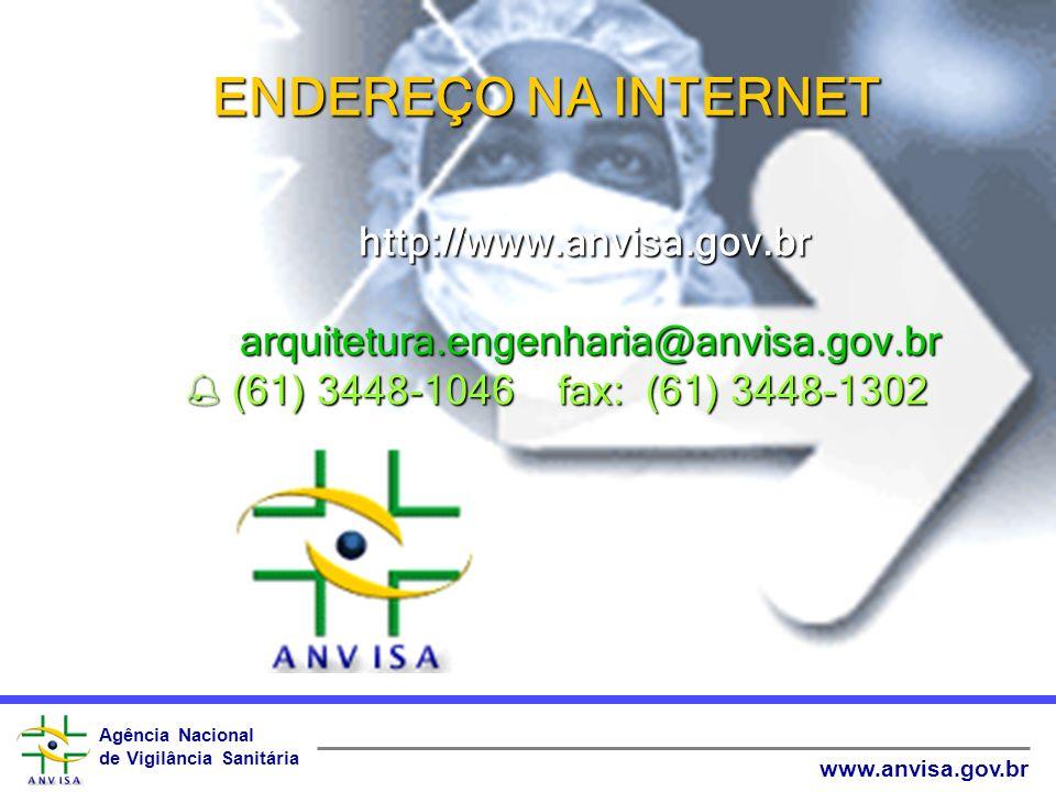 Agência Nacional de Vigilância Sanitária www.anvisa.gov.br ENDEREÇO NA INTERNET http://www.anvisa.gov.br arquitetura.engenharia@anvisa.gov.br (61) 344