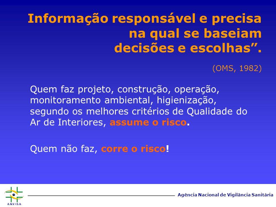 Agência Nacional de Vigilância Sanitária Informação responsável e precisa na qual se baseiam decisões e escolhas. (OMS, 1982) Quem faz projeto, constr