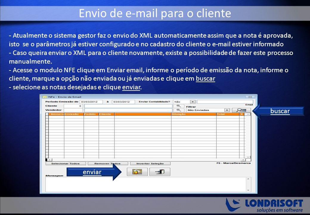 Envio de e-mail para o cliente - Atualmente o sistema gestor faz o envio do XML automaticamente assim que a nota é aprovada, isto se o parâmetros já estiver configurado e no cadastro do cliente o e-mail estiver informado - Caso queira enviar o XML para o cliente novamente, existe a possibilidade de fazer este processo manualmente.