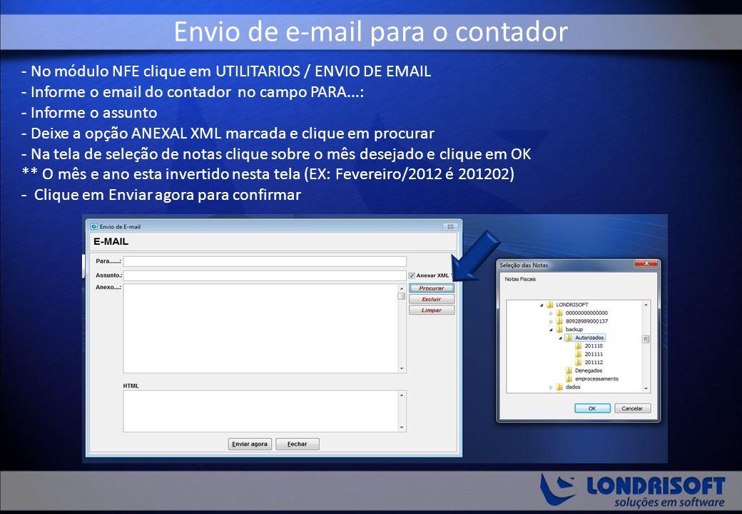 Envio de e-mail para o contador - No módulo NFE clique em UTILITARIOS / ENVIO DE EMAIL - Informe o email do contador no campo PARA...: - Informe o assunto - Deixe a opção ANEXAL XML marcada e clique em procurar - Na tela de seleção de notas clique sobre o mês desejado e clique em OK ** O mês e ano esta invertido nesta tela (EX: Fevereiro/2012 é 201202) - Clique em Enviar agora para confirmar