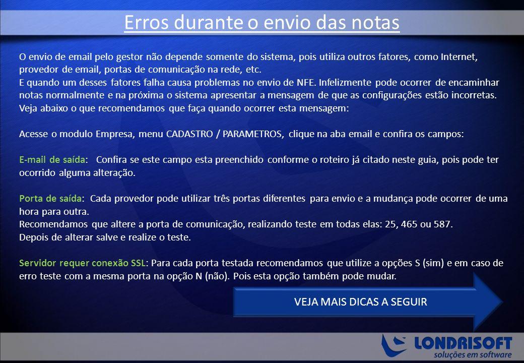 O envio de email pelo gestor não depende somente do sistema, pois utiliza outros fatores, como Internet, provedor de email, portas de comunicação na rede, etc.