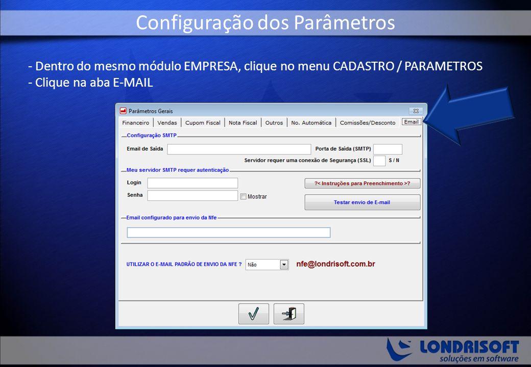 - Dentro do mesmo módulo EMPRESA, clique no menu CADASTRO / PARAMETROS - Clique na aba E-MAIL Configuração dos Parâmetros