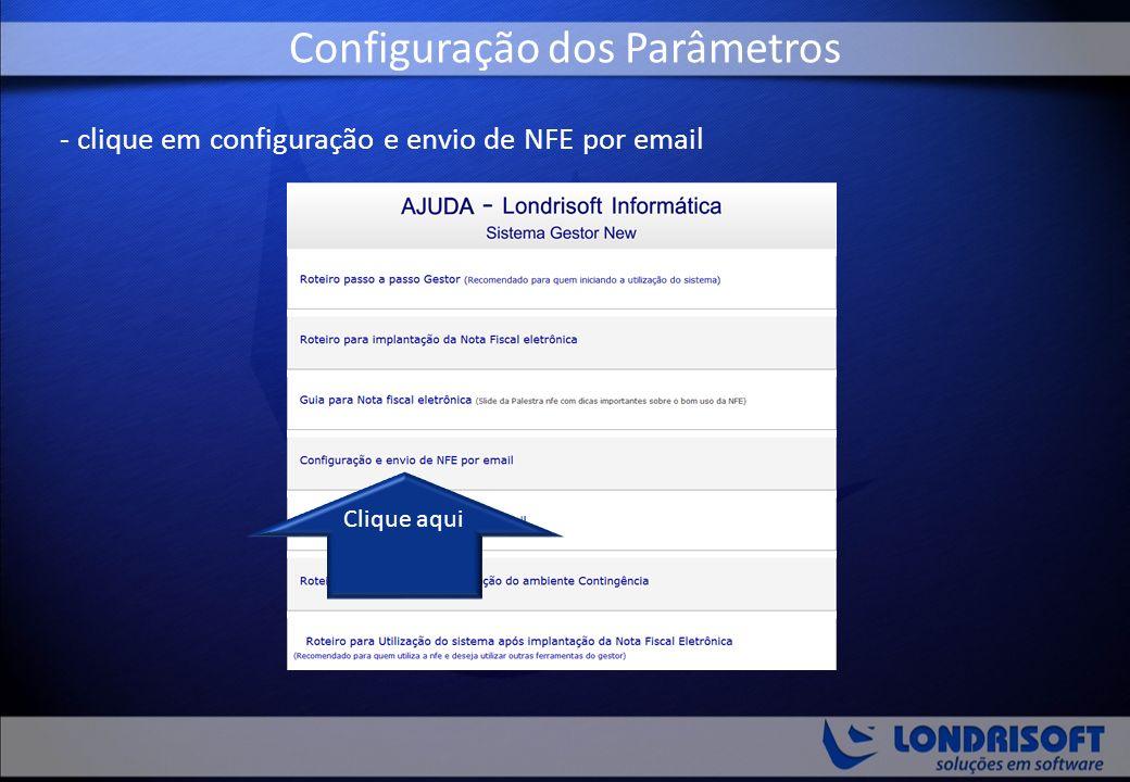 - clique em configuração e envio de NFE por email Configuração dos Parâmetros Clique aqui