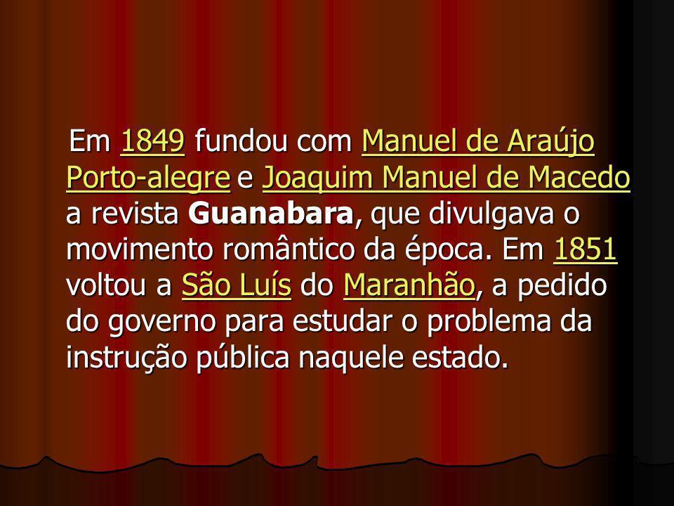 Em 1849 fundou com Manuel de Araújo Porto-alegre e Joaquim Manuel de Macedo a revista Guanabara, que divulgava o movimento romântico da época. Em 1851