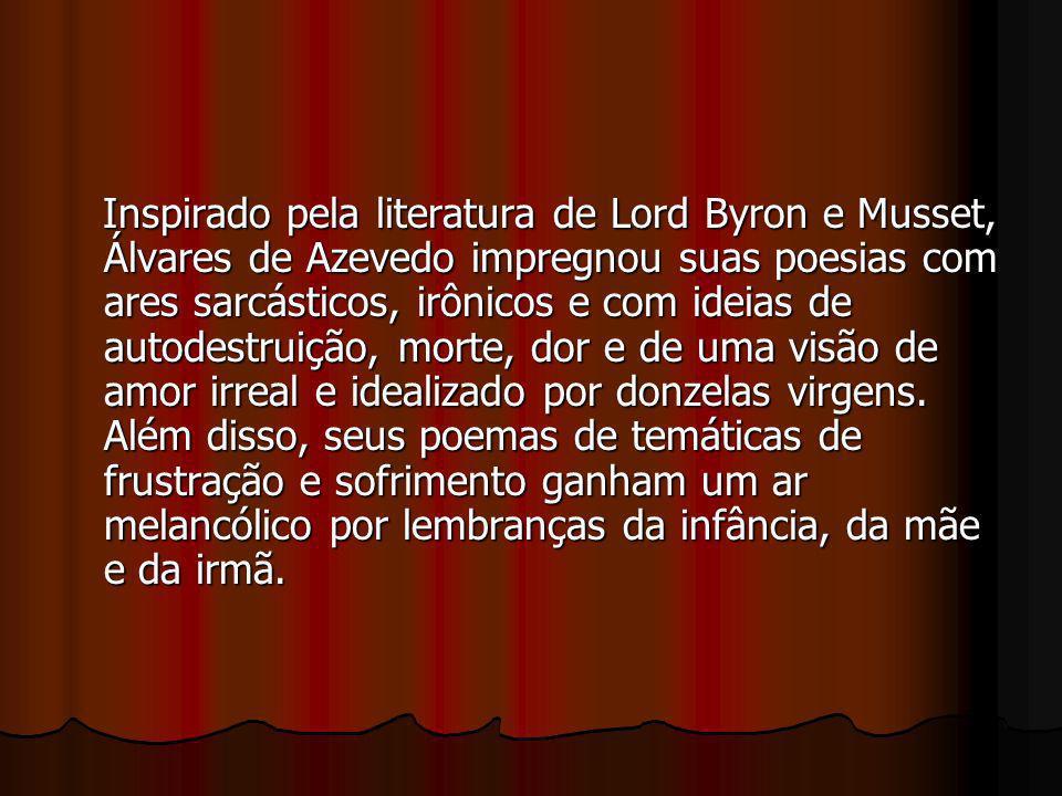 Inspirado pela literatura de Lord Byron e Musset, Álvares de Azevedo impregnou suas poesias com ares sarcásticos, irônicos e com ideias de autodestrui