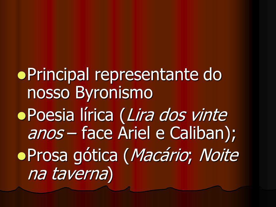 Principal representante do nosso Byronismo Principal representante do nosso Byronismo Poesia lírica (Lira dos vinte anos – face Ariel e Caliban); Poes