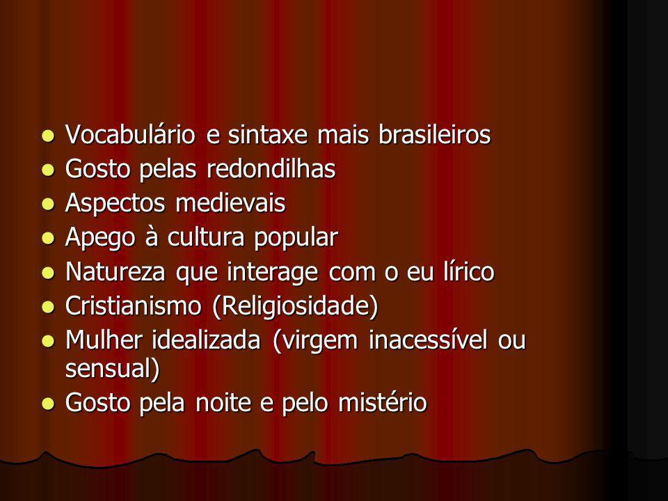 Vocabulário e sintaxe mais brasileiros Vocabulário e sintaxe mais brasileiros Gosto pelas redondilhas Gosto pelas redondilhas Aspectos medievais Aspec