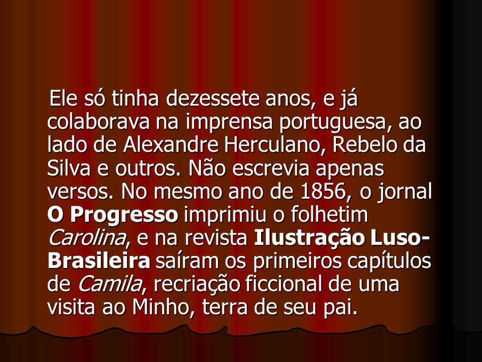 Ele só tinha dezessete anos, e já colaborava na imprensa portuguesa, ao lado de Alexandre Herculano, Rebelo da Silva e outros. Não escrevia apenas ver