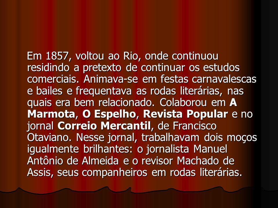 Em 1857, voltou ao Rio, onde continuou residindo a pretexto de continuar os estudos comerciais. Animava-se em festas carnavalescas e bailes e frequent