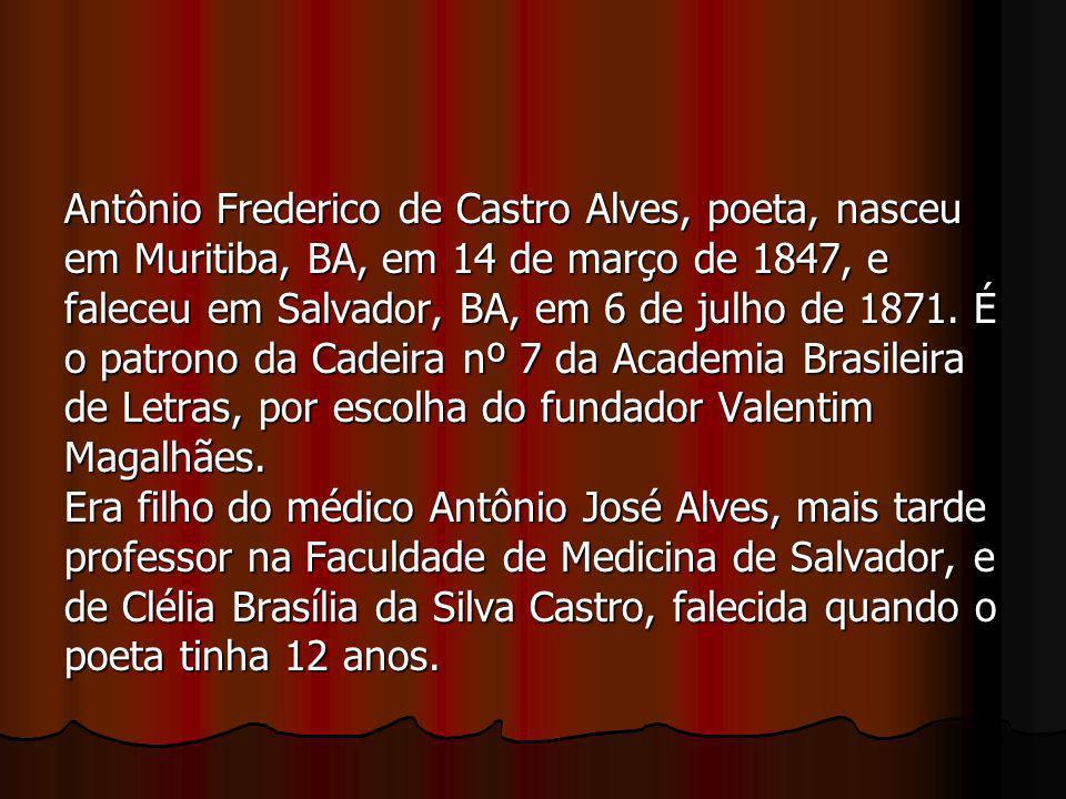 Antônio Frederico de Castro Alves, poeta, nasceu em Muritiba, BA, em 14 de março de 1847, e faleceu em Salvador, BA, em 6 de julho de 1871. É o patron