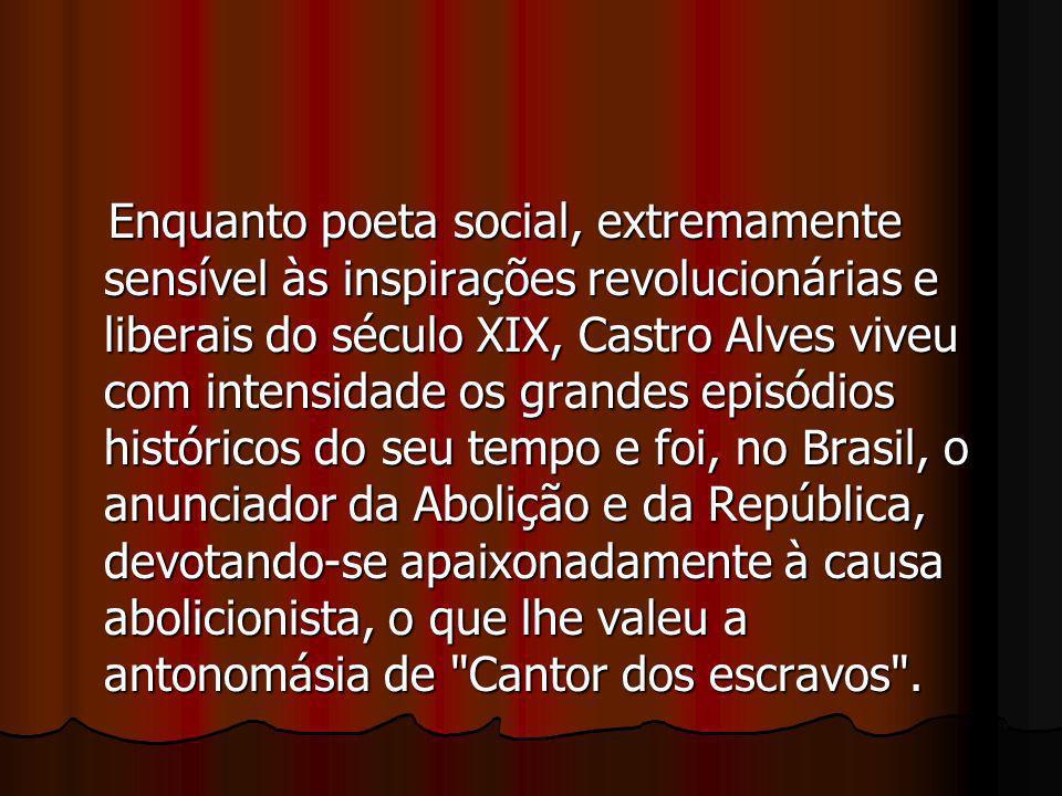 Enquanto poeta social, extremamente sensível às inspirações revolucionárias e liberais do século XIX, Castro Alves viveu com intensidade os grandes ep