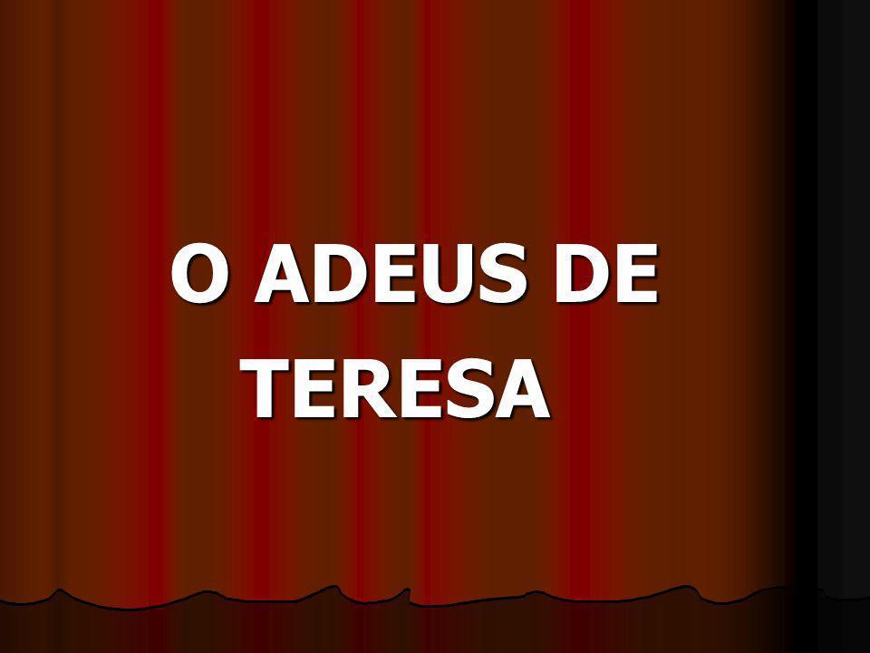 O ADEUS DE O ADEUS DE TERESA TERESA